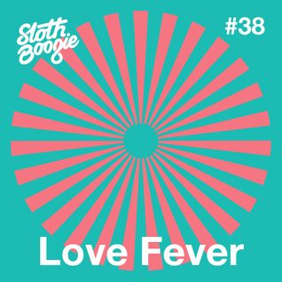 SlothBoogie Guestmix #38 – Love Fever