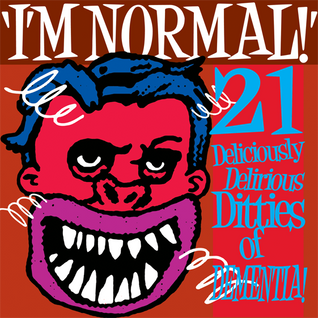 I'm NORMAL - 21 Deliciously Delirious Ditties of Dementia!
