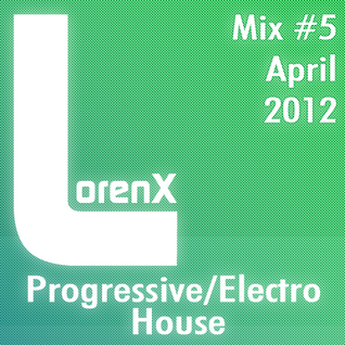 Lorenx Mix #5 April 2012[Progressive-Electro House]