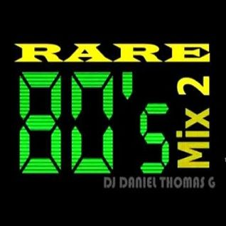 Rare 80's Mix 2 [ Mixed by DJ Daniel Thomas G ]