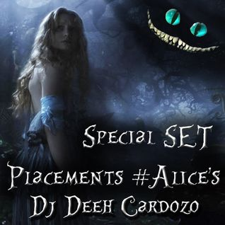 "Special SET ""Placements #Alice's"" - By DJ Deeh Cardozo"