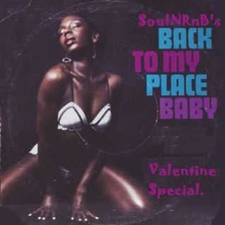 SoulNRnB's Back to my place baby! (Valentines mix!)