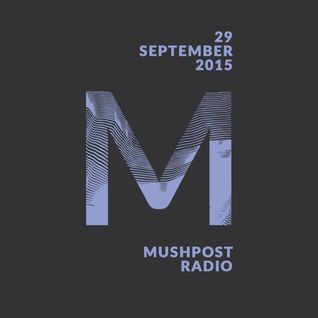 2015 September 29 - Mushpost Radio