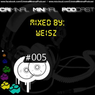 Criminal Minimal Podcast #005 - mixed by Weisz (08.06.2012)