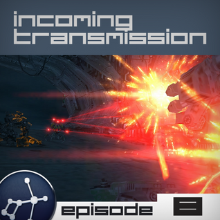 Incoming Transmission Podcast Episode 8