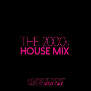 Steve Cale - The 2000s House Mix (A Journey To The Past)
