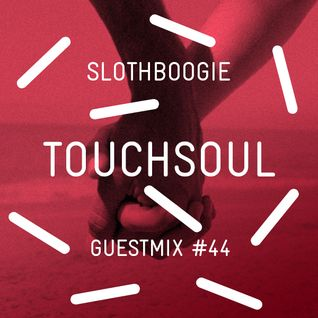 SlothBoogie Guestmix #44 - Touchsoul