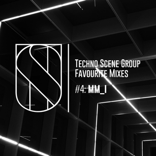 Techno Scene Group Favourite Mixes #4 : MM_I