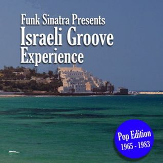 Funk Sinatra Presents Israeli Groove Experience Vol 1 Pop Edition 1965 - 1983