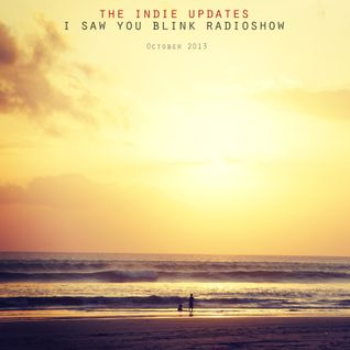 The indie update's i saw you blink radioshow / october 2013