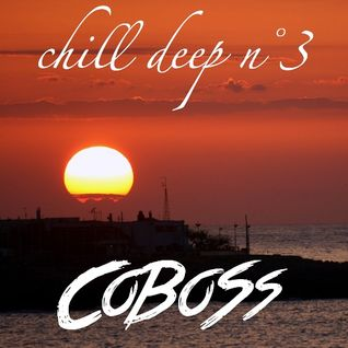 Chill Deep n°3 (JANUARY 2016) Mixed by COBOSS #Podcast