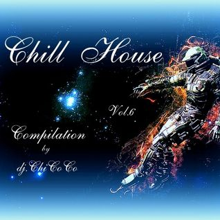 """"""""""" CHILL HOUSE vol. 6  """"""""  chill house compilation"""