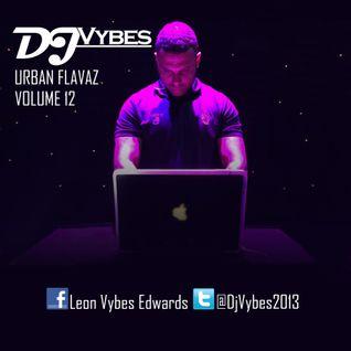 @DJVybes2013 - Urban Flavaz Volume 12 @DJVybes2013
