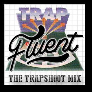 The Trapshoot Mix - DJ Fluent