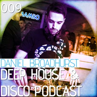 Deep House & Disco Podcast by DJ Daniel Broadhurst - 009