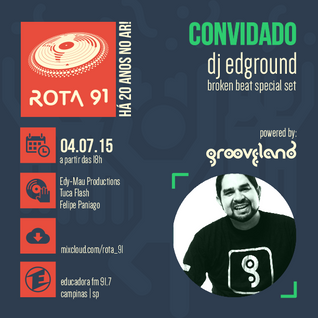 Rota 91 - 04/07/2015 Guest: DJ Edground (Grooveland)