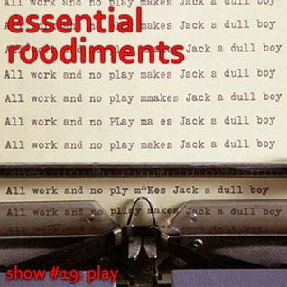 Essential Roodiments #19 - Play - 16 May