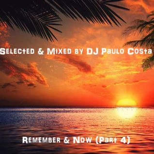 Selected & Mixed by DJ Paulo Costa Remember & Now (Part 4)