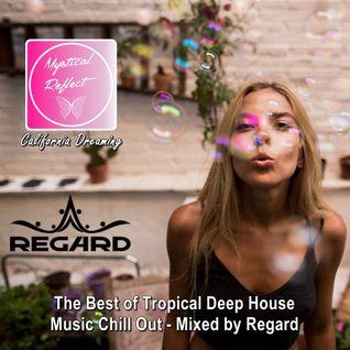 Mystical Reflect California Dreaming ★ Best of Tropical Deep House Music Chill Out ★ Mixed by Regard