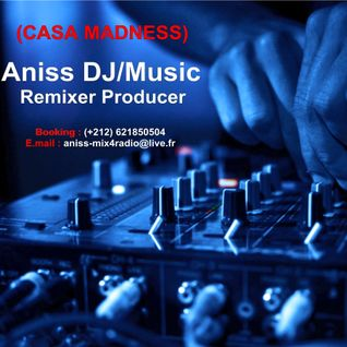 Aniss Mix4Radio DJ/Music, Exclusive New Mix (CASA MADNESS) 2014