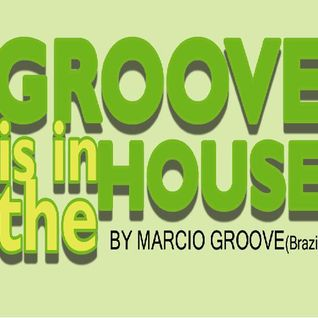 GROOVE IS IN THE HOUSE 2008 - Mixed by Marcio Groove