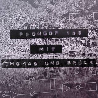 Prongof108  #27 w/ Bruecke & Thomas 01.12.2015