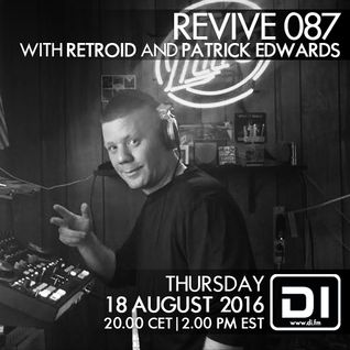 Revive 087 With Retroid And Patrick Edwards (18-08-2016)