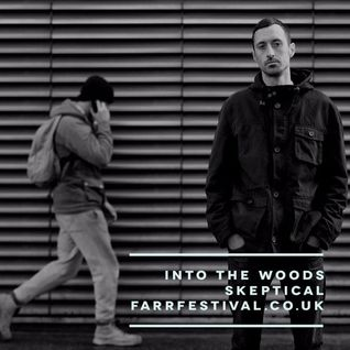 Skeptical (Exit Records, Soul.r, Tempa) @ Into The Woods x Farr Festival 2016 Promo Mix (04.07.2016)