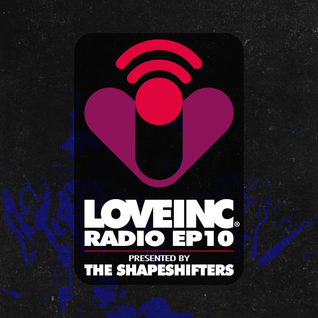 Love Inc Radio EP10 presented by The Shapeshifters