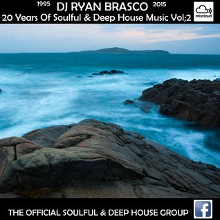 20 Years Of Soulful & Deep House 1995-2015 VOLUME 2 Mixed By Dj Ryan Brasco