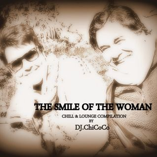""""" THE SMILE OF THE WOMAN"""" chill & lounge compilation"