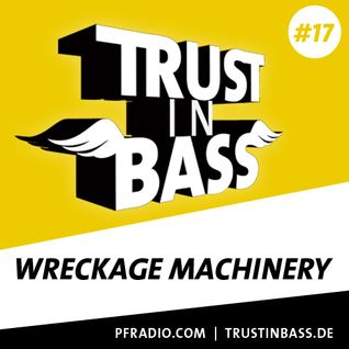 Trust In Bass Podcast 17 - Wreckage Machinery