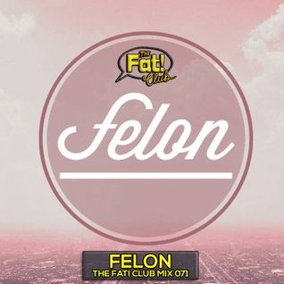 Felon - The Fat! Club Mix 071
