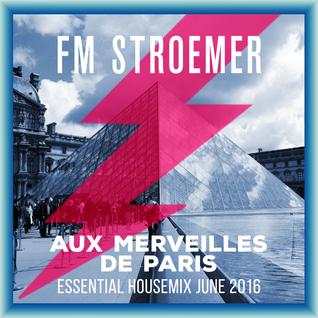 FM STROEMER - Aux Merveilles De Paris Essential Housemix June 2016 | www.fmstroemer.de
