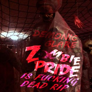 DEMONIC GLARE  - ZOMBIE PRIDE IS FUCKING DEAD RIP