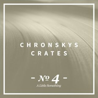 Chronsky´s Crates No.4 (A little something)