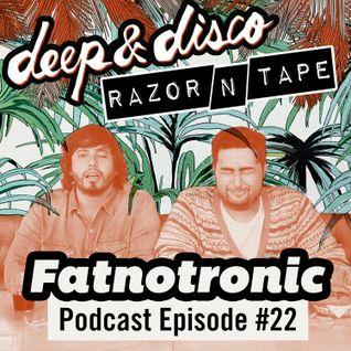 The Deep&Disco / Razor-N-Tape Podcast - Episode #22: Fatnotronic