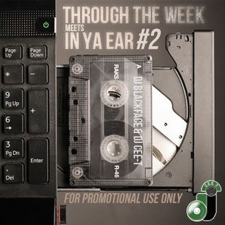 Dj Blackface & Dj Cee-T - Through The Week Meets In Ya Ear Vol. 2