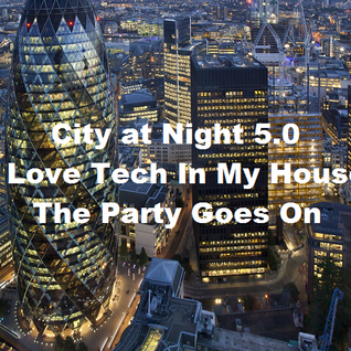 City at Night 5.0 I Love Tech In My House - The Party Goes On