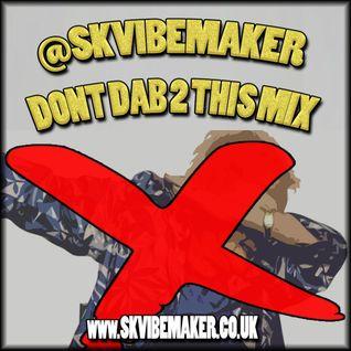 SK Vibemaker - Dont dab 2 this mix