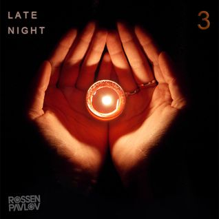 Rossen Pavlov - Late Night Vol Three