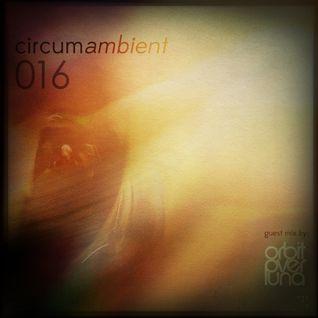 circumambient 016 (guest mix by Orbit Over Luna)