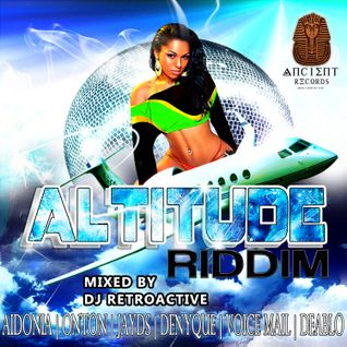 DJ RetroActive - Altitude Riddim Mix [Ancient Records] January 2013