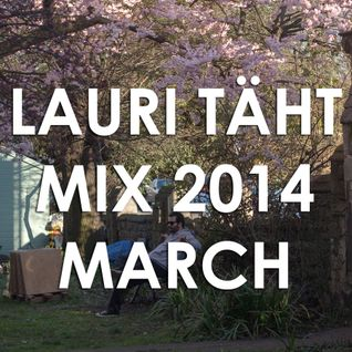 Lauri Täht March mix 2014
