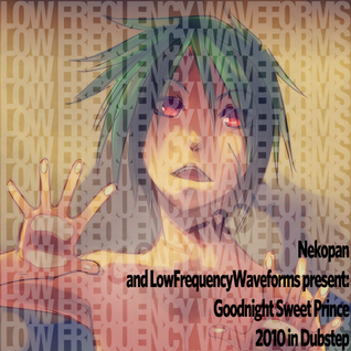 Low Frequency Waveforms Present: Goodnight Sweet Prince - 2010 In Dubstep (Mixed by Nekopan)