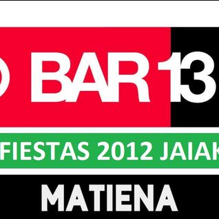 Bar 13 14 mix (Fiestas de Matiena 2012)
