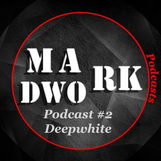 Mad Work Podcast #2 - One Hour Of Pure Music Mixed by Deepwhite
