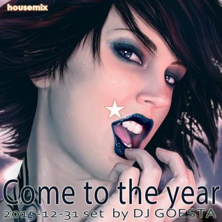 DJ Goesta - Come to the year (House Set Mixtape 2015-12-31)