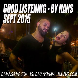 GOOD LISTENING - BY DJ HANS - SEPT 2015 MIX