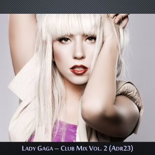 Lady Gaga - Club Mix Vol. 2 (Adr23)